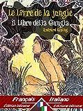 Le Livre de la jungle - Il libro della giungla: Bilingue avec le texte parallèle - Bilingue con testo a fronte: Français-Italien / Francese-Italiano (Dual Language Easy Reader Vol. 46)