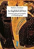 La fragilidad del bien: Fortuna y ética en la tragedia y la filosofía griega (La balsa de la Medusa nº 202)
