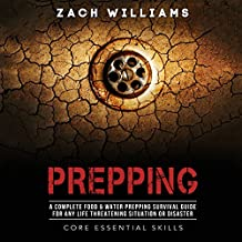 Prepping: A Complete Food & Water Prepping Survival Guide for any Life Threatening Situation or Disaster