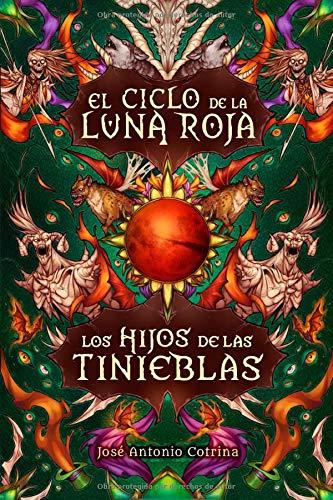 Los hijos de las tinieblas: Fantasía juvenil cargada de magia y suspense (El ciclo de la Luna Roja)
