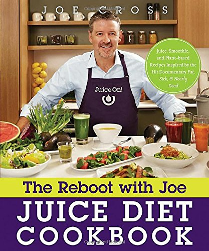 The Reboot with Joe Juice Diet Cookbook: Juice, Smoothie, and Plant-Powered Recipes Inspired by the Hit Documentary Fat, Sick, and Nearly Dead por Joe Cross