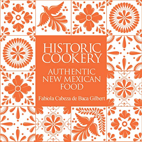 Historic Cookery: Authentic New Mexican Food (English Edition)
