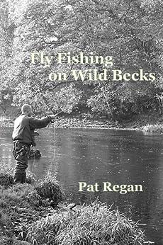 Fly fishing on wild becks by [Regan, Pat]