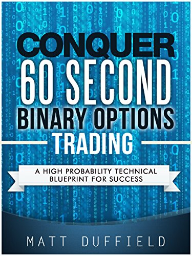 Download conquer 60 second binary options trading a high download conquer 60 second binary options trading a high probability technical blueprint for success pdf malvernweather Gallery