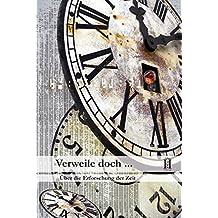 Verweile doch …: Über die Erforschung der Zeit