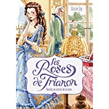 Les roses du Trianon, Tome 2 : Roselys au service de la reine
