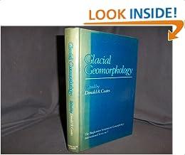 Glacial Geomorphology: A proceedings volume of the Fifth Annual Geomorphology Symposia Series, held at Binghamton New York September 26-28, 1974 (Binghamton Symposia in Geomorphology)