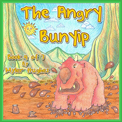 The Angry Bunyip: Book 4 of 7 -  'Adventures of the Brave Seven' Childrens' picture book series, for children aged 3 to 8. -