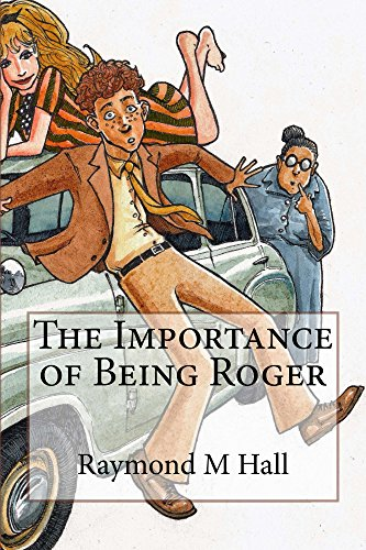 The Importance Of Being Roger por Raymond M Hall Gratis