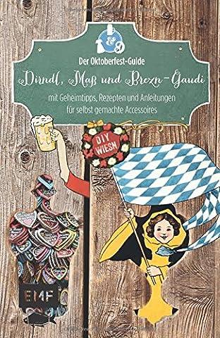 Dirndl, Maß & Brezn-Gaudi: Der Oktoberfest-Guide mit Geheimtipps, Rezepten und Anleitungen für selbst gemachte Accessoires