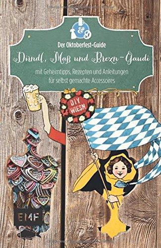 Preisvergleich Produktbild Dirndl, Maß & Brezn-Gaudi: Der Oktoberfest-Guide mit Geheimtipps, Rezepten und Anleitungen für selbst gemachte Accessoires