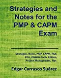 Strategies and Notes for the PMP and CAPM Exam: Strategies, Notes, PMP, CAPM, PMI, Project Management Professional, Certified Associate in Project Management, PDU, PMBOK Sixth Edition, Tips.