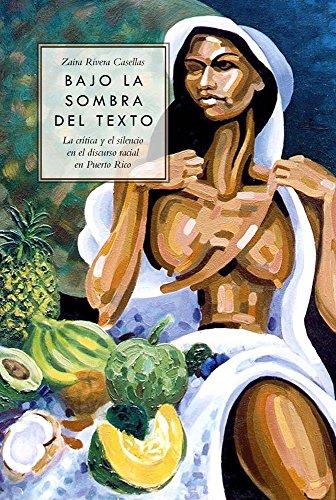 Bajo la sombra del texto: La crítica y el silencio en el discurso racial en Puerto Rico por Zaira Rivera-Casellas