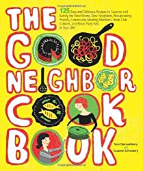 The Good Neighbor Cookbook: 125 Easy and Delicious Recipes to Surprise and Satisfy the New Moms, New Neighbors, and More by Suzanne Schlosberg (2011-01-04)