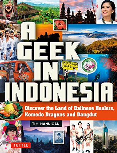 Geek in Indonesia: Discover the Land of Balinese Healers, Komodo Dragons and Dangdut