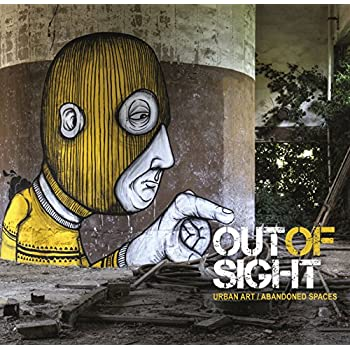 Out of sight urban art abandoned space /anglais