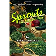Sprouts, the Miracle Food: The Complete Guide to Sprouting by Steve Meyerowitz(1999-09-02)