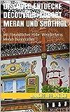 DISCOVER ENTDECKE DÉCOUVRIR: KURORT MERAN UND SÜDTIROL: Mit freundlicher Empfehlung: Weinkellerei Meran Burggräfler (DISCOVER ENTDECKE DÉCOUVRIR LANDESVERLAG.DE 1) (German Edition)