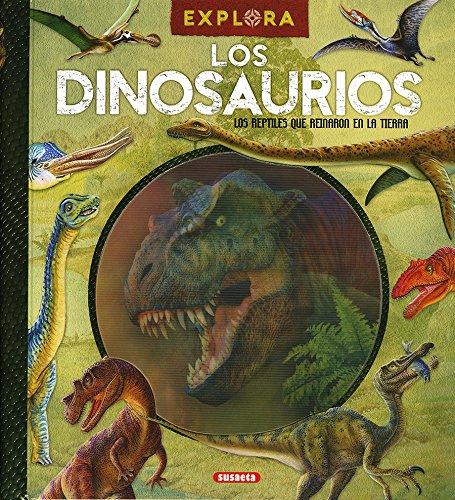 Los dinosaurios, reptiles que reinaron en la tierra (Explora) por Susaeta Ediciones S A