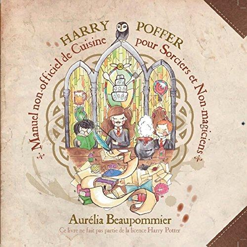 Harry Poffer : Manuel non officiel de cuisine pour sorciers et non magiciens par Aurélia Beaupommier