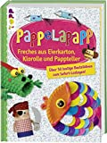 Pappelapapp: Freches aus Eierkarton, Klorolle und Pappteller. Über 50 lustige Bastelideen zum Sofort-Loslegen! - Gudrun Schmitt