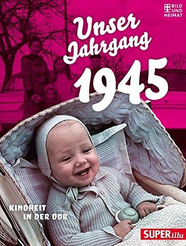 Unser Jahrgang 1945: Kindheit in der DDR (Bild und Heimat Buch) (Prominente Bilder)