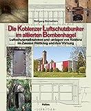 Die Koblenzer Luftschutzbunker im alliierten Bombenhagel: Luftschutzmaßnahmen und -anlagen von Koblenz im Zweiten Weltkrieg und ihre Wirkung