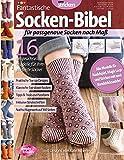 Fantastische Socken-Bibel: 16 anspruchsvolle Modelle für Ihre perfekte Socke! (simply stricken - Band 2)
