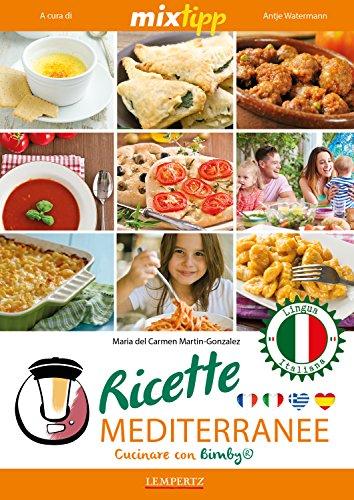MIXtipp: Ricette Mediterranee (italiano): Cucinare con Bimby TM5 und TM31 (Kochen mit dem Thermomix) (Italian Edition)