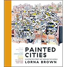 Painted Cities: Illustrated Street Art Around the World (English Edition)