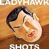 Songtexte von Ladyhawk - Shots