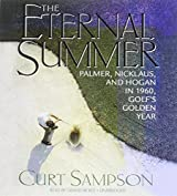 The Eternal Summer: Palmer, Nicklaus, and Hogan in 1960, Golf S Golden Year by Curt Sampson (2013-08-01)