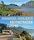 Wohnmobilreiseführer Europa: Wohnmobil-Highlights Küstenstraßen Europas. Traumziele am Meer. Mit Etappenübersichten und Detailkarten sowie Sightseeing- und Stellplatztipps - Michael Moll