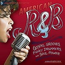 American R & B: Gospel Grooves, Funky Drummers, and Soul Power