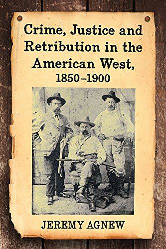 crime-justice-and-retribution-in-the-american-west-1850-1900