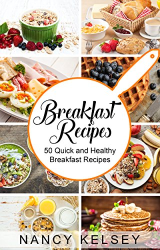 Breakfast Recipes: 50 Quick and Healthy Breakfast Recipes ...