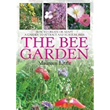The Bee Garden: How to Create or Adapt a Garden To Attract and Nurture Bees by Maureen Little (2011)