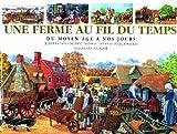 Une ferme au fil du temps - Du Moyen Âge à nos jours
