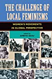 The Challenge Of Local Feminisms: Women's Movements In Global Perspective (Social Change in Global Perspective) (English Edition)