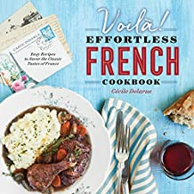 Voilà!: The Effortless French Cookbook: Easy Recipes to Savor the Classic Tastes of France (English Edition)