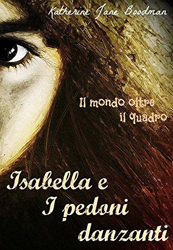 Isabella e I pedoni danzanti: Il mondo oltre il quadro di [Boodman, Katherine Jane]