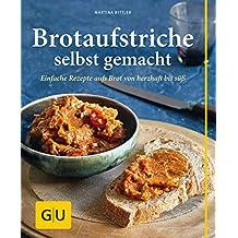 Brotaufstriche selbst gemacht: Einfache Rezepte aufs Brot von herzhaft bis süß