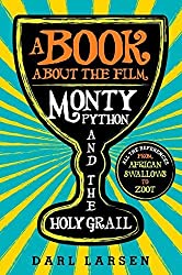 A Book about the Film Monty Python and the Holy Grail: All the References from African Swallows to Zoot by Darl Larsen (2015-03-06)