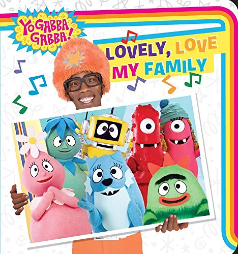 Lovely, Love My Family (Yo Gabba Gabba! (Board)) by Ellie Seiss (Adapter) � Visit Amazon's Ellie Seiss Page search results for this author Ellie Seiss (Adapter) (26-Jul-2011) Board book