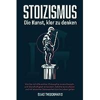 STOIZISMUS - Die Kunst, klar zu denken: Wie Sie mit Hilfe antiker Philosophie innere Disziplin & Standhaftigkeit…