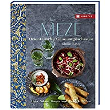 Meze: Orientalische Gaumengeschenke - Dips, Salate, Fingerfood, Gebäck und Süßes