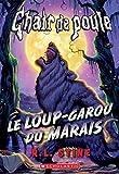 Telecharger Livres Chair de Poule Le Loup Garou Du Marais (PDF,EPUB,MOBI) gratuits en Francaise
