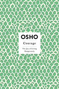 Courage: The Joy of Living Dangerously (Osho Insights for a New Way of Living) von [Osho]