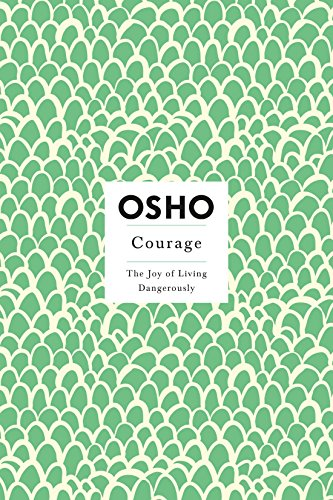 Courage: The Joy of Living Dangerously (Osho Insights for a New ...