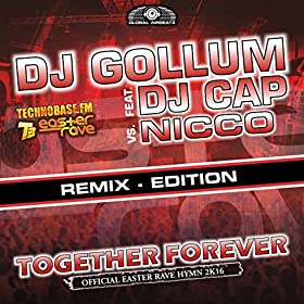 DJ Gollum feat. DJ Cap vs. Nicco - Together Forever (Official Easter Rave Anthem 2k16) (Remixes)